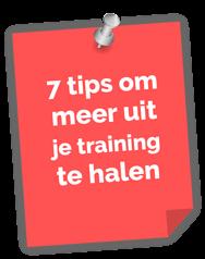 7 tips om meer uit jouw training te halen